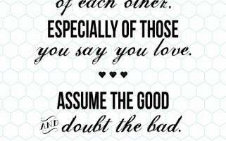Think the Best of Each Other... love this quote!