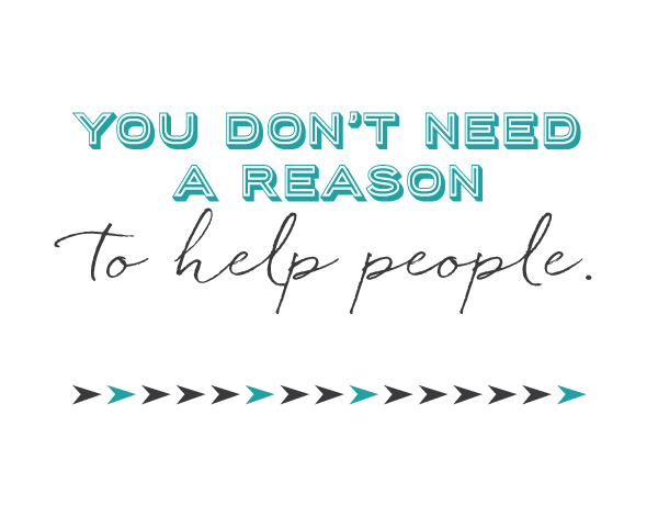 You Don't Need A Reason to Help People Quote... free printable!