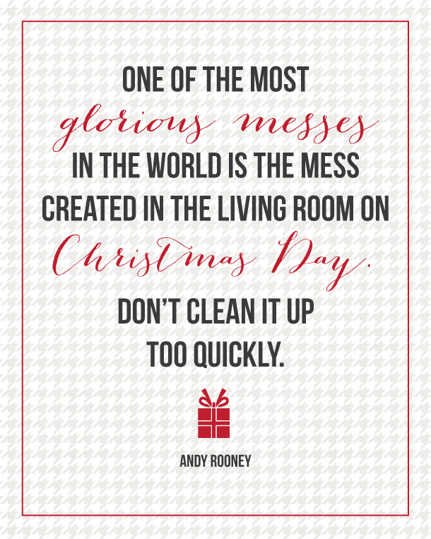 http://www.landeeseelandeedo.com/wp-content/uploads/2014/12/Glorious-Messes-Christmas-Quote-Andy-Rooney.jpg