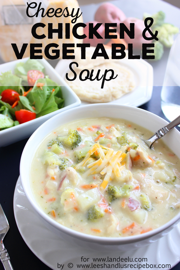 Cheesy Chicken and Vegetable Soup - A healthier version of broccoli cheddar soup but still delicious!