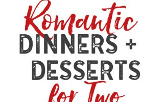 Perfect dinner and dessert ideas for romantic nights! Dinner for two for Valentine's Day, anniversaries or empty nesters!