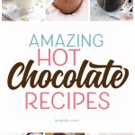 Amazing Hot Chocolate Recipes to Warm the Soul